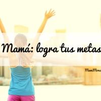 Mamá: logra tus metas