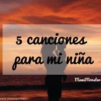 5 Canciones para mi niña